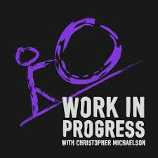 Work in Progress with Christopher Michaelson