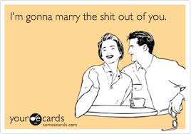 Funny Wedding/Engagement Ecard: I'm gonna marry the shit out of ...