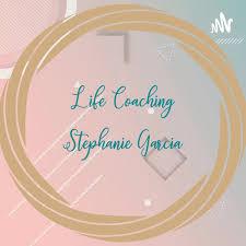 Life Coaching With Stephanie Garcia