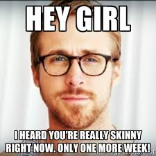 hey girl i heard you're really skinny right now. Only one more ... via Relatably.com