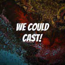 We Could Cast!