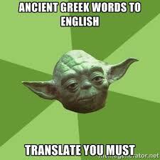 Ancient Greek Words to English Translate you must - Advice Yoda ... via Relatably.com