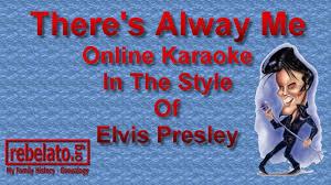 There's Alway Me - Elvis Presley - Online Karaoke Version - YouTube