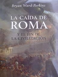 """""""La Caída de Roma y El Fin de La Civilización"""" - libro de Bryan Ward-Perkins -  año 2005 (en castellano en 2007) Images?q=tbn:ANd9GcQIQDbaoZ1CR_bPADCSCw2mxoz8HoRI5oZVODIxT0WDzFfW--SQnA"""