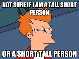 Not sure if I am a tall short person Or a short tall person ... via Relatably.com