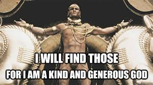 i am a generous god - Good Neighbor Xerxes - quickmeme via Relatably.com