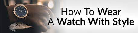 How To <b>Wear</b> A <b>Watch</b> With Style | Man's Guide To Dress and ...