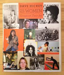 dave hickey ladies man and feminist made a book about women artists dave hickey 25 women essays on their art all photos by