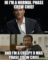 Hi i'm a normal phase crew chief And i'm a creepy 8 mxs phase crew ... via Relatably.com