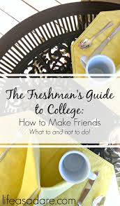 freshman s guide making friends in college life as a dare making friends in college can be really tough at times don t fear
