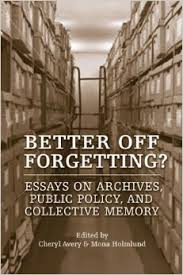 better off forgetting essays on archives public policy and  essays on archives public policy and collective memory