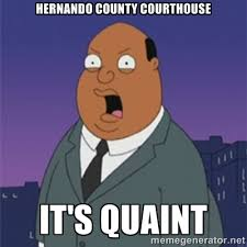 Hernando county courthouse IT'S QUAINT - ollie williams | Meme ... via Relatably.com