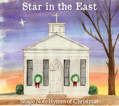 Star in the <b>East: Shape</b> Note Hymns of Christmas   Southern Field ...