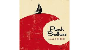 The <b>Punch Brothers</b>: <b>All</b> Ashore — 'beyond progressive bluegrass ...