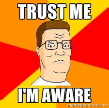 trust me i'm aware - Hank Hill | Meme Generator via Relatably.com
