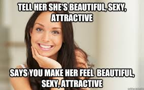 tell her she's beautiful, sexy, attractive says you make her feel ... via Relatably.com
