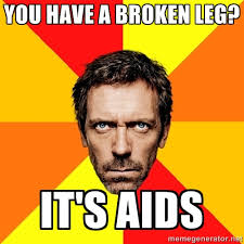 you have a broken leg? it's aids - Diagnostic House | Meme Generator via Relatably.com