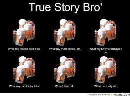 True Story Bro'... - Meme Generator What i do via Relatably.com