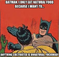 Batman, I only eat natural food because I want to... Anything ... via Relatably.com
