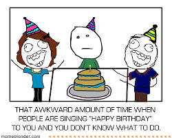 Funny Memes - Awkward Birthday Moment via Relatably.com