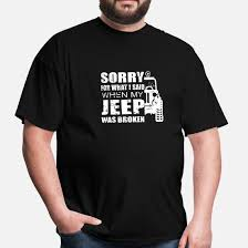<b>Sorry for</b> what i said when <b>my jeep was</b> broken Men's T-Shirt ...