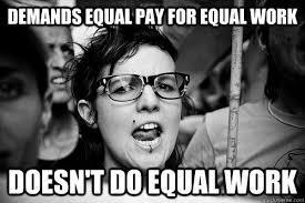 demands equal pay for equal work doesn't do equal work - Hypocrite ... via Relatably.com