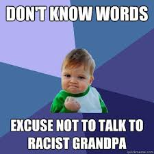 Don't know words excuse not to talk to racist Grandpa - Success ... via Relatably.com