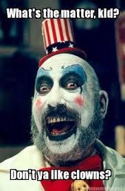 Meme Maker - What's the matter, kid? Don't ya like clowns ... via Relatably.com