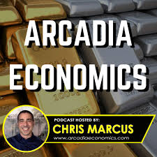 Arcadia Economics Gold & Silver Podcast