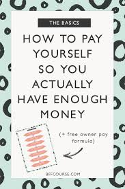 best ideas about finance business home business how to pay yourself so you actually have enough money