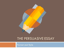 the persuasive essay format and style persuasive essay  when  the persuasive essay format and style