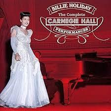 <b>Billie Holiday - The</b> Complete Carnegie Hall Performances (plus 6 ...