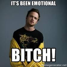 It's been emotional bitch! - Jesse Pinkman | Meme Generator via Relatably.com