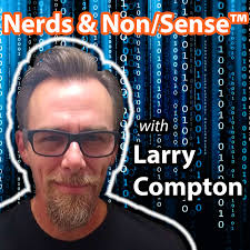 Nerds & Non/Sense™ with Larry Compton