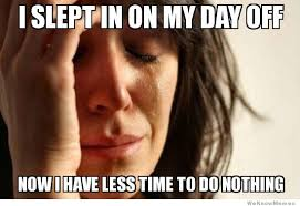 I Slept In On My Day Off… | WeKnowMemes via Relatably.com
