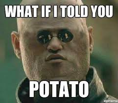 Potato | I Can Count to Potato | Know Your Meme via Relatably.com