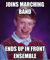 Joins Marching band Ends up in front ensemble - Bad Luck Brian ... via Relatably.com