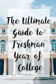 best ideas about freshman tips college freshman the ultimate guide on how to master your freshman year of college