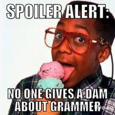 Spoiler Alert! Meme on Pinterest | Meme, Cas and Metric System via Relatably.com