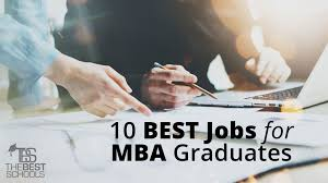 the 10 best jobs for mba graduates the best schools