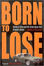 <b>Born to Lose</b>: Stanley B. Hoss & the Crime Spree That Gripped a ...