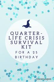 th birthday quarter life crisis survival kit the seal spot for my boyfriend s 25th birthday i made him a quarter life crisis survival kit filled a bunch of random and goofy things i packed everything up in a