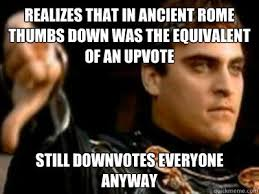 Realizes that in ancient rome thumbs down was the equivalent of an ... via Relatably.com