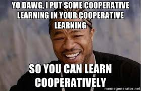 Yo dawg, I put some Cooperative Learning in your Cooperative ... via Relatably.com