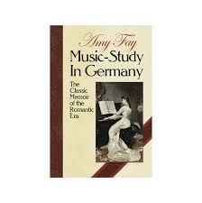 <b>Music</b>-<b>Study in</b> Germany: The Classic Memoir of the Romantic Era