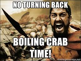 NO turning back Boiling crab time! - This Is Sparta Meme | Meme ... via Relatably.com