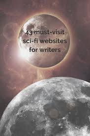 17 best ideas about fiction writing fiction writing these 43 sci fi websites for writers provide inspiration for writing about future technology