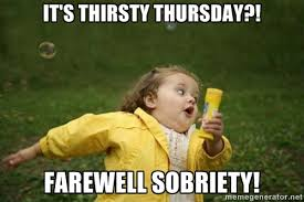 It's Thirsty Thursday?! Farewell Sobriety! - Little girl running ... via Relatably.com