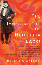 a review of the immortal life of henrietta lacks by rebecca skloot immortal life of henrietta lacks
