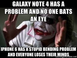 Galaxy note 4 has a problem and no one bats an eye iPhone 6 has a ... via Relatably.com